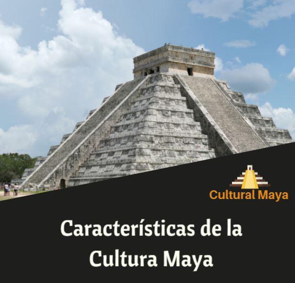 Caracteristicas cultura maya