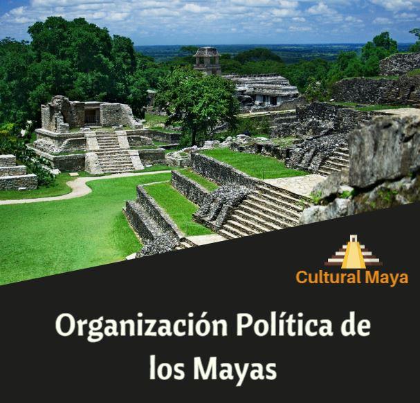 Organizacion politica de los mayas