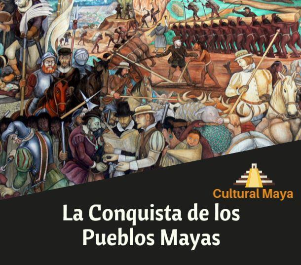 Como fue la conquista de los mayas